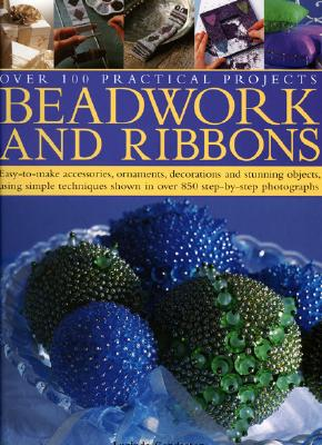 Beadwork and Ribbons: Over 100 Practical Projects - Ganderton, Lucinda (Editor)
