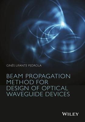 Beam Propagation Method for Design of Optical Waveguide Devices - Lifante Pedrola, Gines