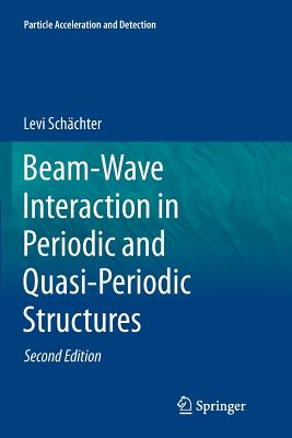 Beam-Wave Interaction in Periodic and Quasi-Periodic Structures - Schachter, Levi