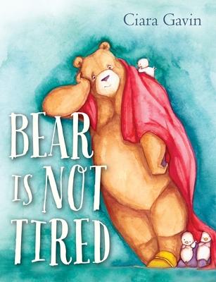 Bear Is Not Tired - Gavin, Ciara