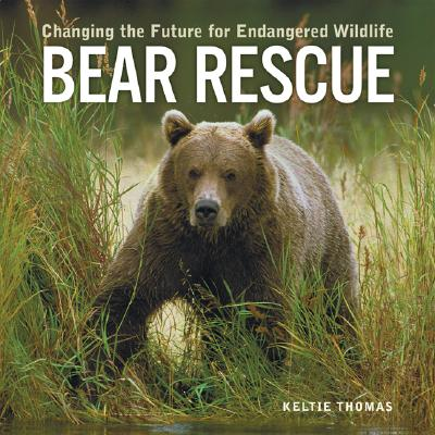 Bear Rescue: Changing the Future for Endangered Wildlife - Thomas, Keltie