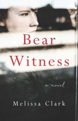 Bear Witness - Clark, Melissa