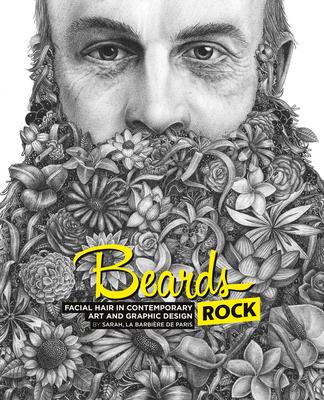 Beards Rock: Facial Hair in Contemporary Art and Graphic Design - La Barbiere De Paris, Sarah (Compiled by)