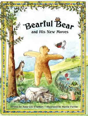 Bearful Bear and His New Moves - Everhart, Anna Lee
