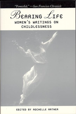 Bearing Life: Women's Writings on Childlessness - Ratner, Rochelle (Editor)