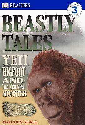 Beastly Tales: Yeti, Bigfoot, and the Loch Ness Monster - Yorke, Malcolm