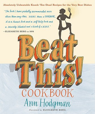 Beat This! Cookbook: Absolutely Unbeatable Knock-'Em-Dead Recipes for the Very Best Dishes - Hodgman, Ann