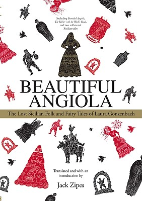 Beautiful Angiola: The Lost Sicilian Folk and Fairy Tales of Laura Gonzenbach - Zipes, Jack (Editor)