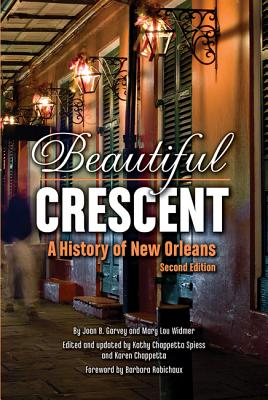 Beautiful Crescent: A History of New Orleans - Garvey, Joan B, and Widmer, Mary Lou, and Spiess, Kathy (Editor)