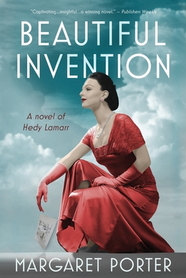 Beautiful Invention: A Novel of Hedy Lamarr - Porter, Margaret