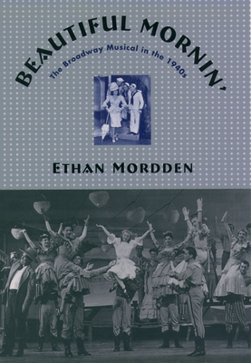 Beautiful Mornin': The Broadway Musical in the 1940s - Mordden, Ethan