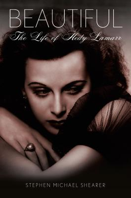 Beautiful: The Life of Hedy Lamarr - Shearer, Stephen Michael, and Osborne, Robert (Foreword by)
