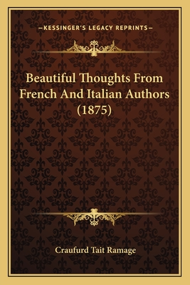 Beautiful Thoughts from French and Italian Authors (1875) - Ramage, Craufurd Tait