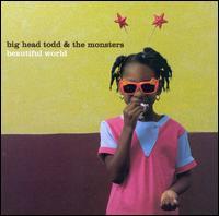 Beautiful World - Big Head Todd & the Monsters