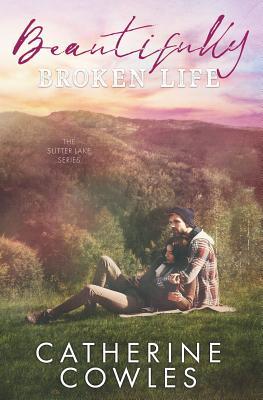 Beautifully Broken Life - Cowles, Catherine