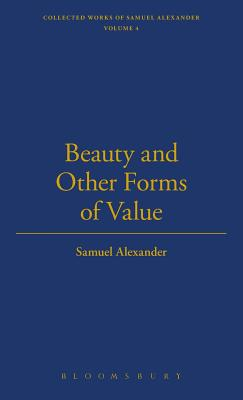 Beauty and Other Forms of Value - Alexander, Samuel