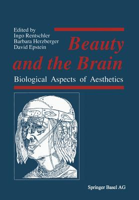 Beauty and the Brain: Biological Aspects of Aesthetics - Rentschler, and Epstein, Professor, and Poppel