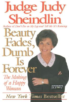 Beauty Fades/Dumb Is Forever: The Making of a Happy Woman - Sheindlin, Judy, Judge