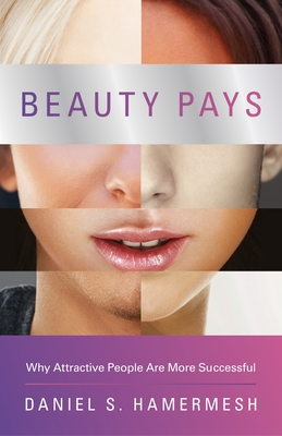 Beauty Pays: Why Attractive People Are More Successful - Hamermesh, Daniel S.