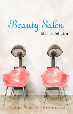 Beauty Salon - Bellatin, Mario, and Hollander, Kurt (Translated by)