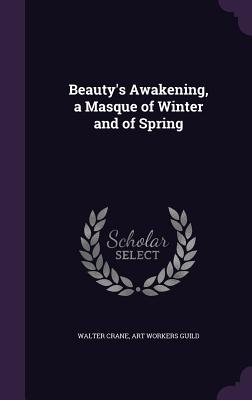 Beauty's Awakening, a Masque of Winter and of Spring - Crane, Walter, and Guild, Art Workers