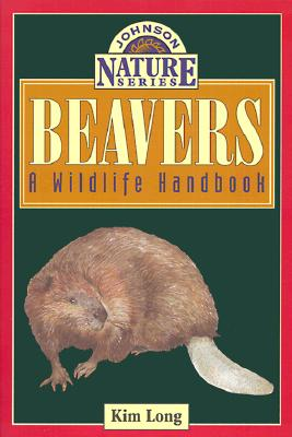 Beavers: A Wildlife Handbook - Long, Kim