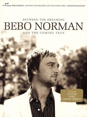 Bebo Norman: Between the Dreaming and the Coming True - Brentwood-Benson Music Publishing (Creator)