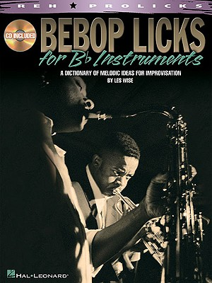 Bebop Licks: A Dictionary of Melodic Ideas for Improvisation - Wise, Les