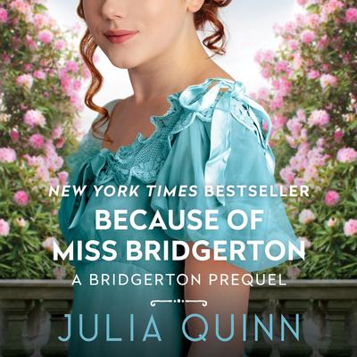 Because of Miss Bridgerton - Quinn, Julia, and Landor, Rosalyn (Read by)