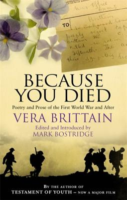 Because You Died: Poetry and Prose of the First World War and After - Brittain, Vera, and Bostridge, Mark (Editor)
