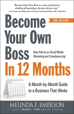 Become Your Own Boss in 12 Months: A Month-By-Month Guide to a Business That Works - Emerson, Melinda F