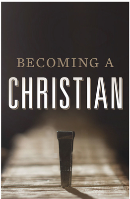 Becoming a Christian (Pack of 25) - Crossway Bibles