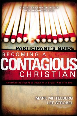 Becoming a Contagious Christian Participants Guide: Communicating Your Faith in a Style That Fits You - Mittelberg, Mark, and Strobel, Lee, and Hybels, Bill