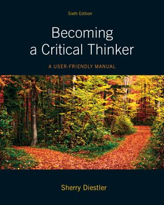 Becoming a Critical Thinker: A User-Friendly Manual - Diestler, Sherry