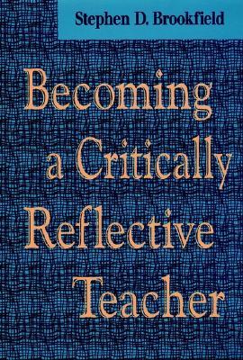 Becoming a Critically Reflective Teacher - Brookfield, Stephen D