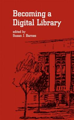 Becoming a Digital Library - Barnes Susan, J, and Barnes, Jr Rudol