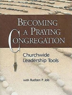 Becoming a Praying Congregation: Churchwide Leadership Tools - Job, Rueben P (Editor)