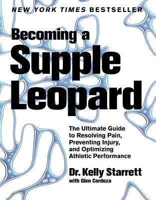Becoming a Supple Leopard: Movement, Mobility, and Maintenance of the Human Animal - Starrett, Kelly