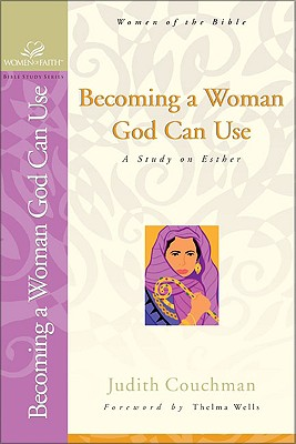 Becoming a Woman God Can Use: A Study on Esther - Couchman, Judith