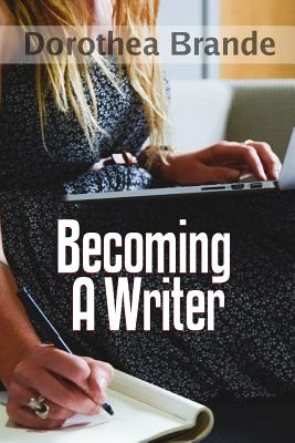 Becoming a Writer - Brande, Dorothea