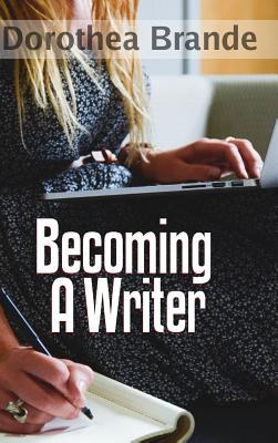 Becoming a Writer - Brande, Dorothea