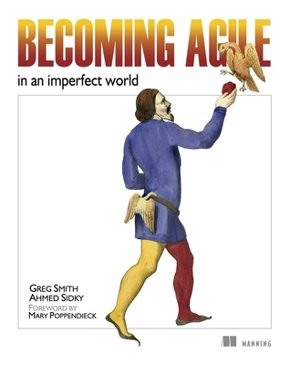 Becoming Agile: In an Imperfect World - Smith, Greg