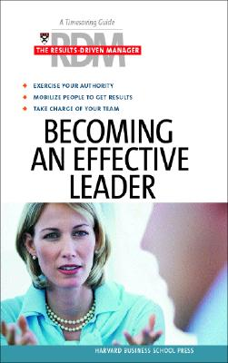 Becoming an Effective Leader - Harvard Business School Publishing (Editor), and Harvard Business School Press (Editor)