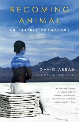 Becoming Animal: An Earthly Cosmology - Abram, David
