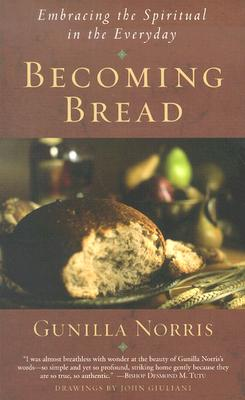 Becoming Bread: Embracing the Spiritual in the Everday - Norris, Gunilla Brodde