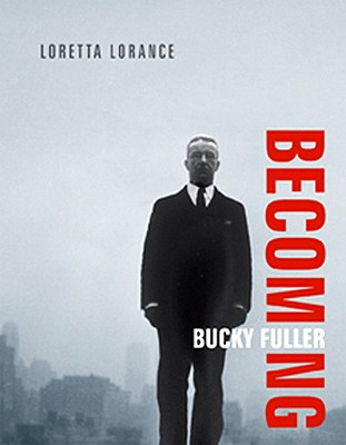 Becoming Bucky Fuller - Lorance, Loretta