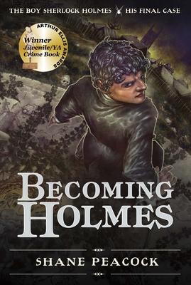 Becoming Holmes: The Boy Sherlock Holmes, His Final Case - Peacock, Shane