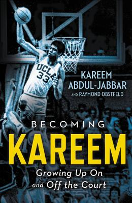Becoming Kareem: Growing Up on and Off the Court - Abdul-Jabbar, Kareem, and Obstfeld, Raymond