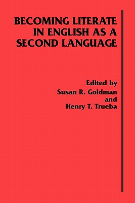 Becoming Literate in English as a Second Language - Goldman, Susan R, and Trueba, Henry T, and Ablex