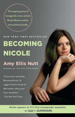 Becoming Nicole: The Inspiring Story of Transgender Actor-Activist Nicole Maines and Her Extraordinary Family - Nutt, Amy Ellis